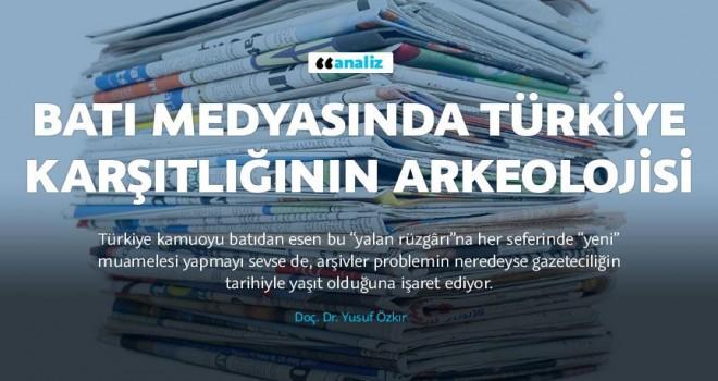 Batı medyasında Türkiye karşıtlığının arkeolojisi